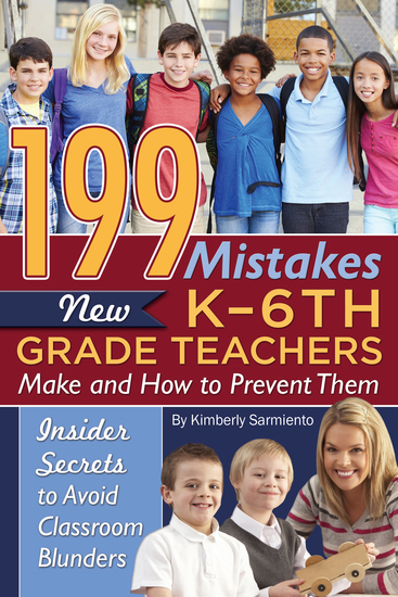 199 Mistakes New K - 6th Grade Teachers Make and How to Prevent Them - Insider Secrets to Avoid Classroom Blunders - cover