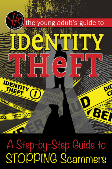 The Young Adult's Guide to Identity Theft - A Step-by-Step Guide to Stopping Scammers - cover