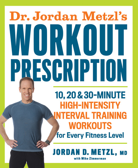 Dr Jordan Metzl's Workout Prescription - 10 20 & 30-minute high-intensity interval training workouts for every fitness level - cover