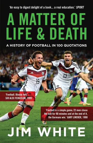 A Matter of Life and Death - A History of Football in 100 Quotations - cover