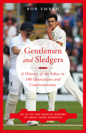 Gentlemen and Sledgers - A History of the ashes in 100 Quotations - cover