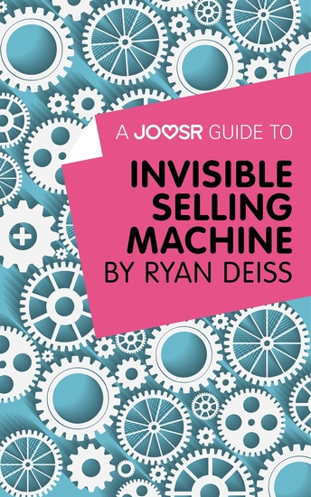 A Joosr Guide to Invisible Selling Machine by Ryan Deiss - cover