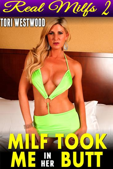 MILF Took Me in Her Butt : Real Milfs 2 (MILF Inexperienced Man Cougar Anal Sex Mature Older Woman XXX Erotica) - Real MILFs #2 - cover