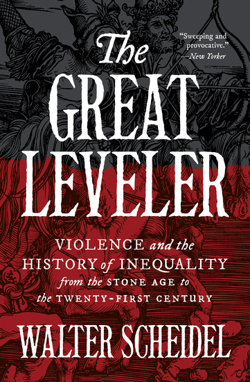 The Great Leveler - Violence and the History of Inequality from the Stone Age to the Twenty-First Century - cover