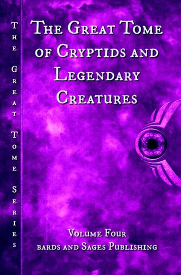 The Great Tome of Cryptids and Legendary Creatures - The Great Tome Series #4 - cover
