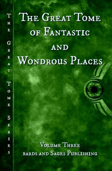 The Great Tome of Fantastic and Wondrous Places - The Great Tome Series #3 - cover