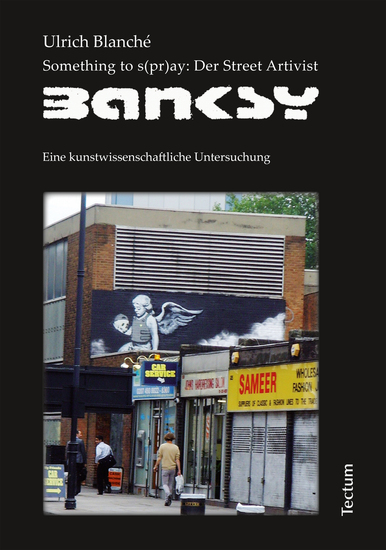 Something to s(pr)ay: Der Street Artivist Banksy - Eine kunstwissenschaftliche Untersuchung - cover