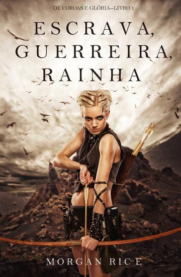 Escrava Guerreira e Rainha (De Coroas e Glória—Livro n 1) - cover