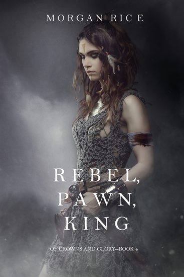 Rebel Pawn King (Of Crowns and Glory—Book 4) - cover