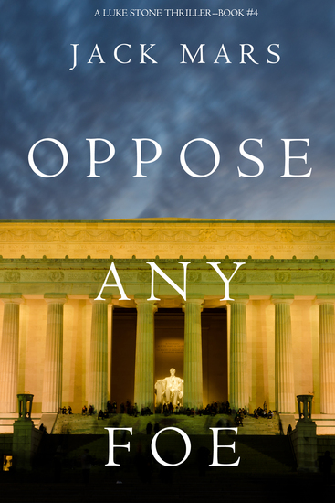 Oppose Any Foe (A Luke Stone Thriller—Book 4) - cover