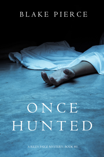 Once Hunted (A Riley Paige Mystery—Book 5) - cover