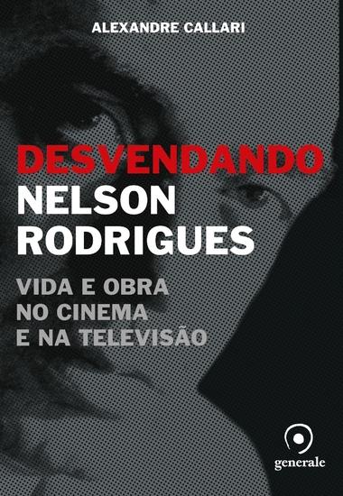 Desvendando Nelson Rodrigues - Vida e obra no cinema e na televisão - cover