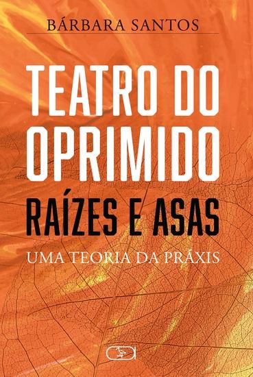 Teatro do Oprimido - Raízes e Asas - Uma teoria da Práxis - cover