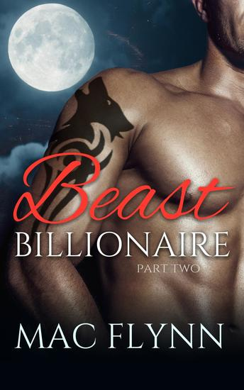 Beast Billionaire #2 (Bad Boy Alpha Billionaire Werewolf Shifter Romance) - Beast Billionaire #2 - cover
