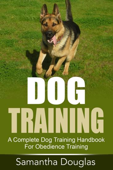 Dog Training: A Complete Dog Training Handbook For Obedience Training - cover