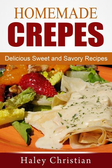 Homemade Crepes: Delicious Sweet and Savory Recipes - cover
