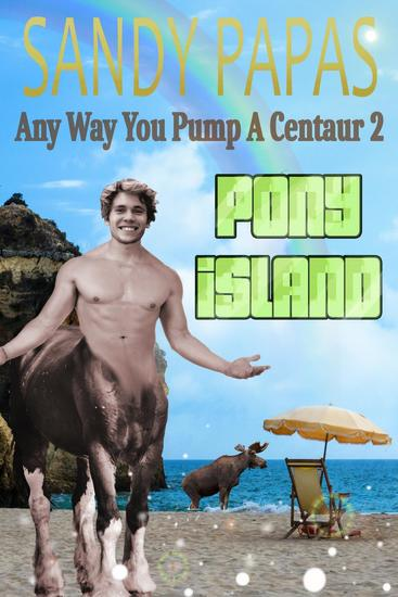 Any Way You Pump A Centaur 2: Pony Island - Any Way You Pump A Centaur - cover