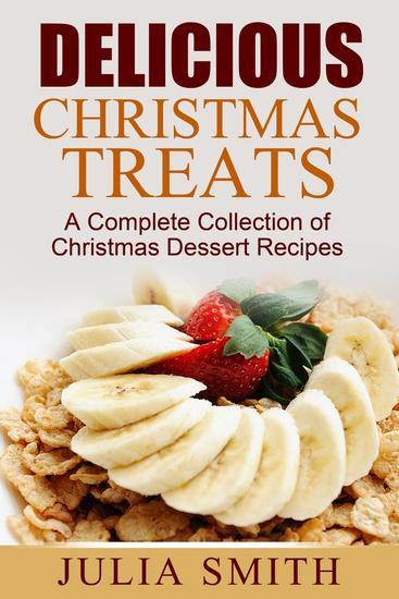 Delicious Christmas Treats: A Complete Collection of Christmas Dessert Recipes - cover