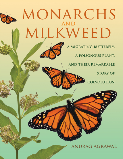 Monarchs and Milkweed - A Migrating Butterfly a Poisonous Plant and Their Remarkable Story of Coevolution - cover