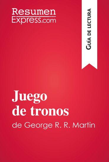 Juego de tronos de George R R Martin (Guía de lectura) - Resumen y análisis completo - cover