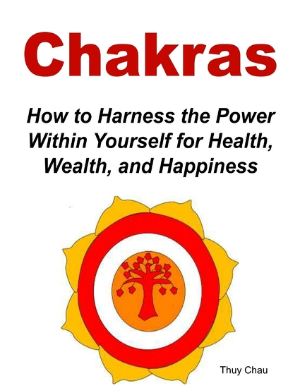 Chakras: How To Harness The Power Within Yourself For Health Wealth And Happiness - cover