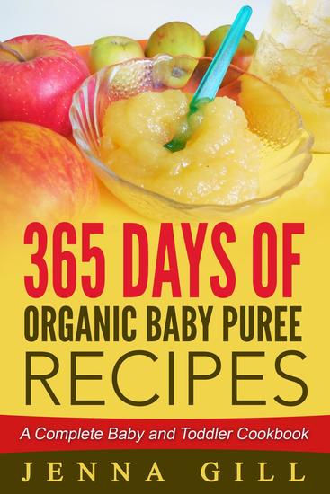 365 Days Of Organic Baby Puree Recipes: A Complete Baby and Toddler Cookbook - cover