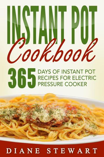 Instant Pot Cookbook: 365 Days Of Instant Pot Recipes For Electric Pressure Cooker - cover