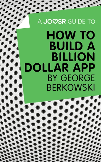 A Joosr Guide to How to Build a Billion Dollar App by George Berkowski - cover