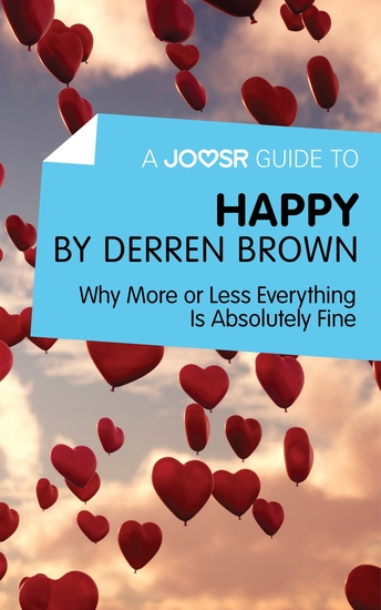 A Joosr Guide to Happy by Derren Brown - Why More or Less Everything Is Absolutely Fine - cover