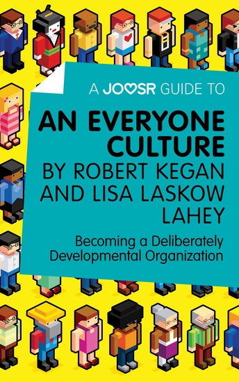 A Joosr Guide to An Everyone Culture by Robert Kegan and Lisa Laskow Lahey - Becoming a Deliberately Developmental Organization - cover