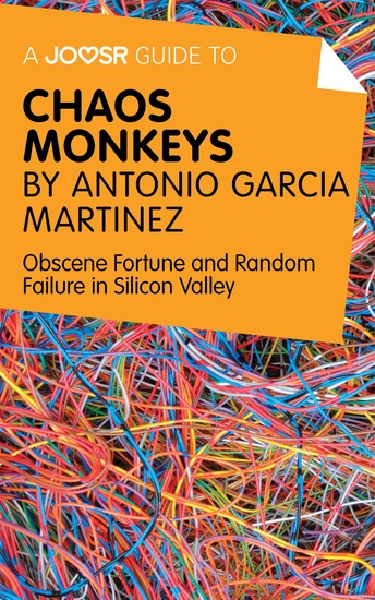 A Joosr Guide to Chaos Monkeys by Antonio García Martínez - Obscene Fortune and Random Failure in Silicon Valley - cover