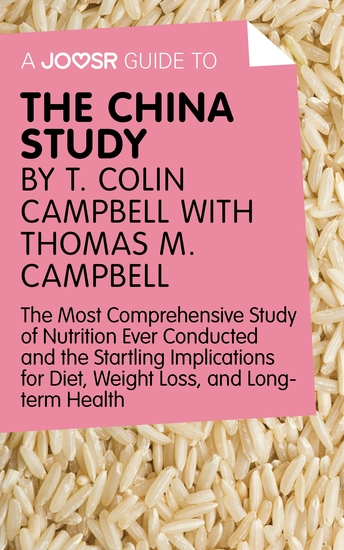 A Joosr Guide to The China Study by T Colin Campbell with Thomas M Campbell - The Most Comprehensive Study of Nutrition Ever Conducted and the Startling Implications for Diet Weight Loss and Long-Term Health - cover