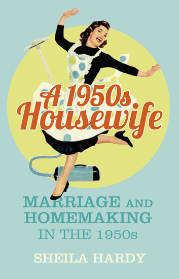 A 1950s Housewife - Marriage and Homemaking in the 1950s - cover
