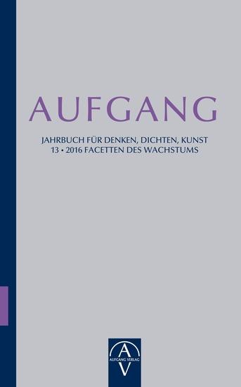Aufgang Jahrbuch für Denken Dichten Kunst - Facetten des Wachstums - cover