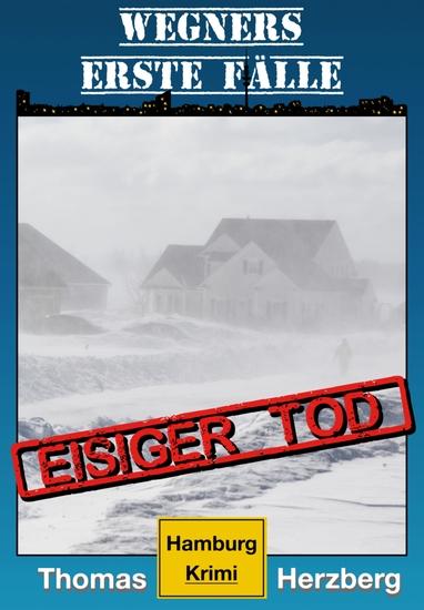 Eisiger Tod (Wegners erste Fälle) - Hamburg Krimi - cover