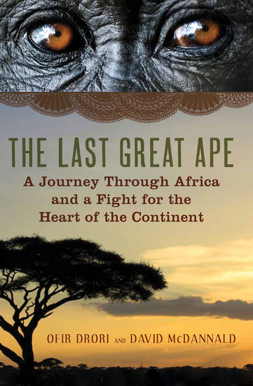 The Last Great Ape - A Journey Through Africa and a Fight for the Heart of the Continent - cover
