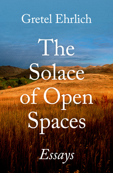 The Solace of Open Spaces - Essays - cover