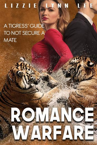 Romance Warfare: a Tigress' Guide to not Secure a Mate - cover