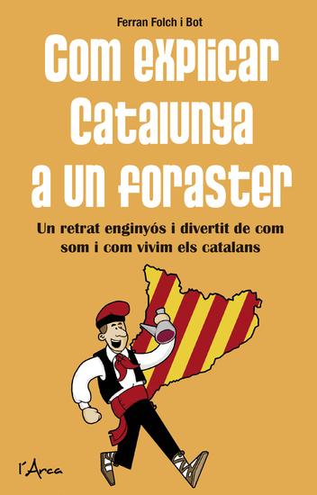 Com explicar Catalunya a un foraster - Un retrat enginyós i divertit de com som i com vivim els catalans - cover