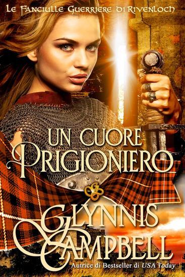 Un Cuore Prigioniero - Le Fanciulle Guerriere di Rivenloch #2 - cover