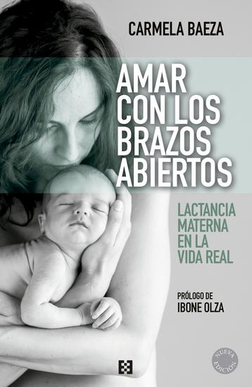 Amar con los brazos abiertos - Lactancia materna en la vida real - cover