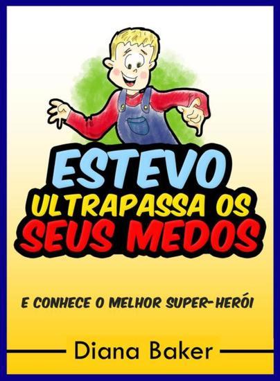 Estevo Ultrapassa Os Seus Medos - e conhece o Melhor Super-Herói - cover