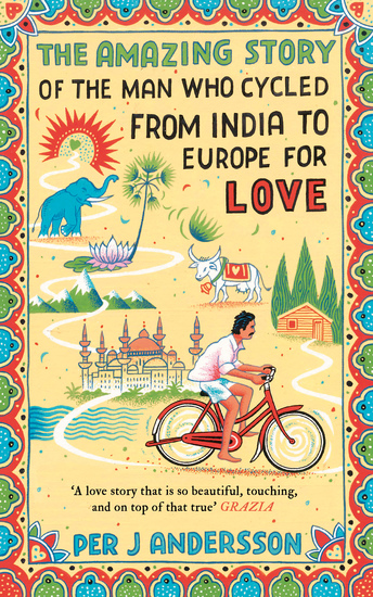 The Amazing Story of the Man Who Cycled from India to Europe for Love - cover