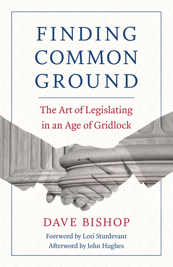 Finding Common Ground - The Art of Legislating in an Age of Gridlock - cover