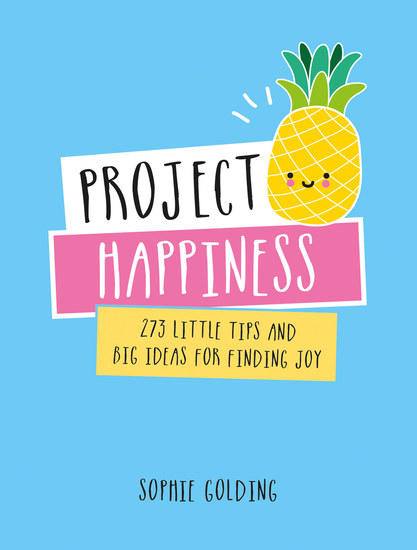 Project Happiness - 273 Little Tips and Big Ideas for Finding Joy - cover