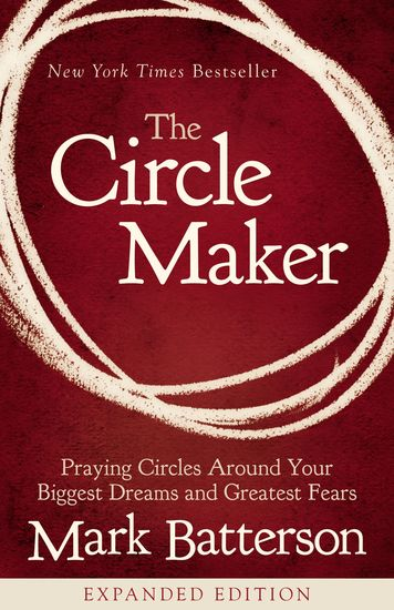 The Circle Maker - Praying Circles Around Your Biggest Dreams and Greatest Fears - cover