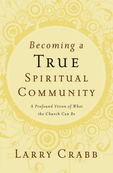 Becoming a True Spiritual Community - A Profound Vision of What the Church Can Be - cover