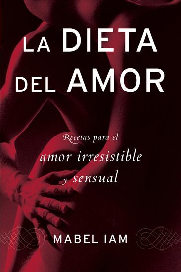La Dieta del amor - Recetas para el amor irresistible y sensuall - cover