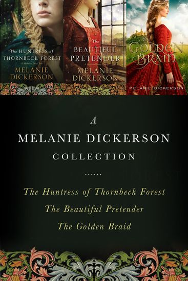 A Melanie Dickerson Collection - The Huntress of Thornbeck Forest The Beautiful Pretender The Golden Braid - cover