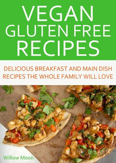 Vegan Gluten Free Recipes Delicious Breakfast and Main Dish Recipes the Whole Family Will Love - cover
